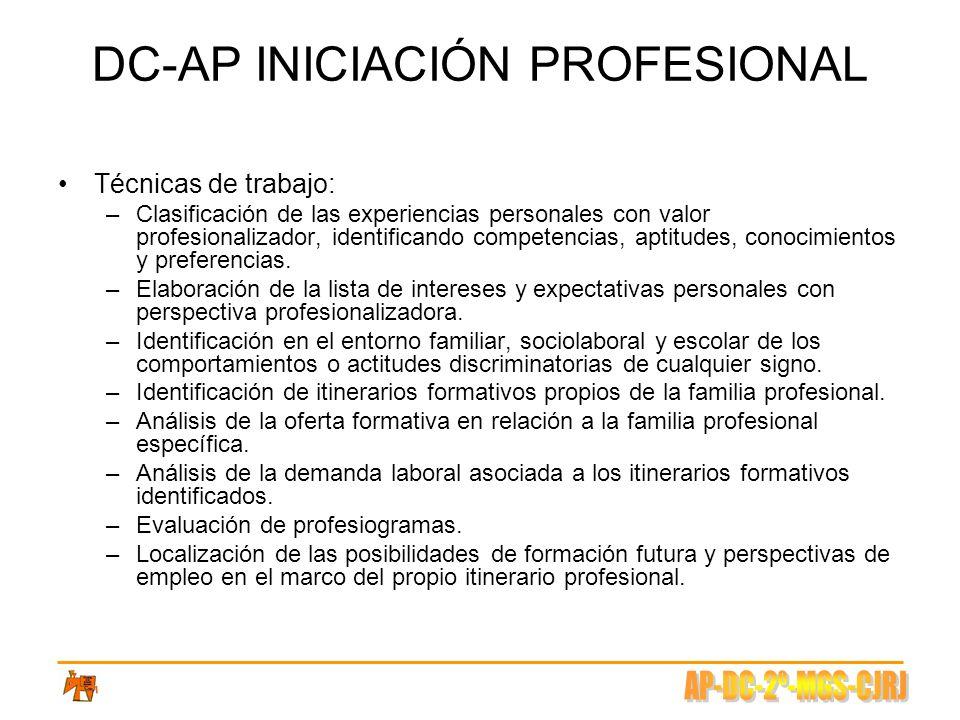 DC-AP INICIACIÓN PROFESIONAL Técnicas de trabajo: –Clasificación de las experiencias personales con valor profesionalizador, identificando competencia