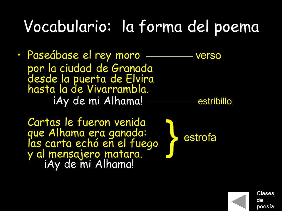 Vocabulario: la forma del poema Paseábase el rey moro por la ciudad de Granada desde la puerta de Elvira hasta la de Vivarrambla. iAy de mi Alhama! Ca
