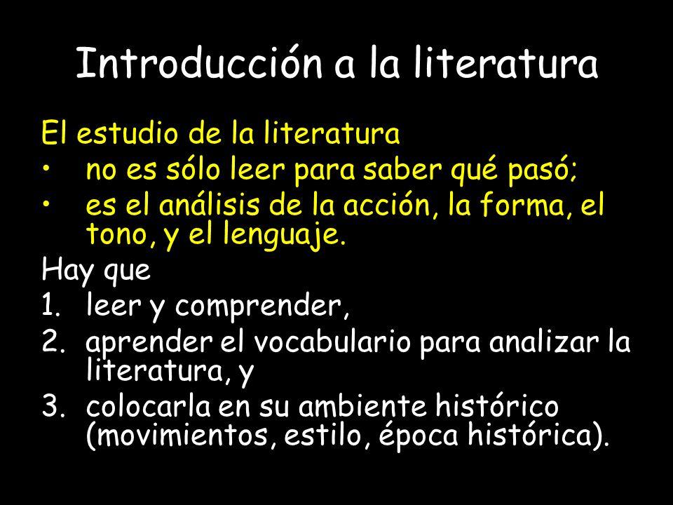 Introducción a la literatura El estudio de la literatura no es sólo leer para saber qué pasó; es el análisis de la acción, la forma, el tono, y el len