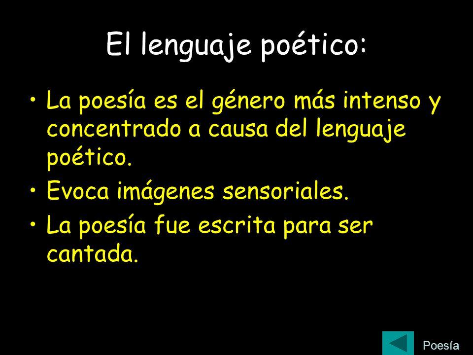 El lenguaje poético: La poesía es el género más intenso y concentrado a causa del lenguaje poético. Evoca imágenes sensoriales. La poesía fue escrita