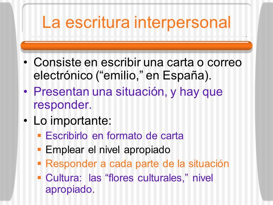 La escritura interpersonal Consiste en escribir una carta o correo electrónico (emilio, en España). Presentan una situación, y hay que responder. Lo i