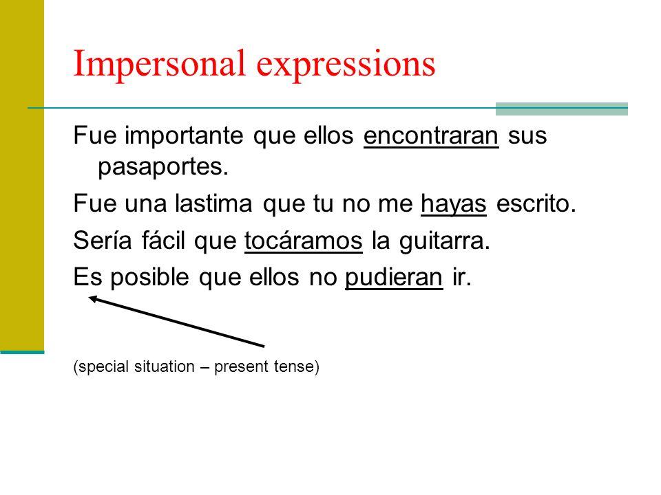 Impersonal expressions Fue importante que ellos encontraran sus pasaportes. Fue una lastima que tu no me hayas escrito. Sería fácil que tocáramos la g