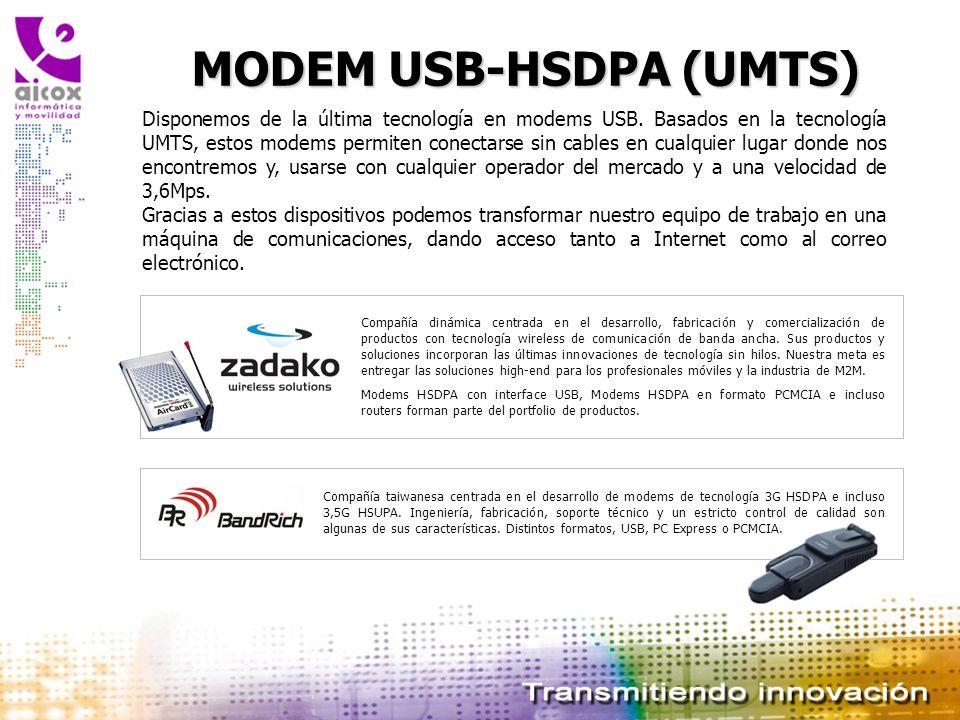 MODEM USB-HSDPA (UMTS) Disponemos de la última tecnología en modems USB. Basados en la tecnología UMTS, estos modems permiten conectarse sin cables en