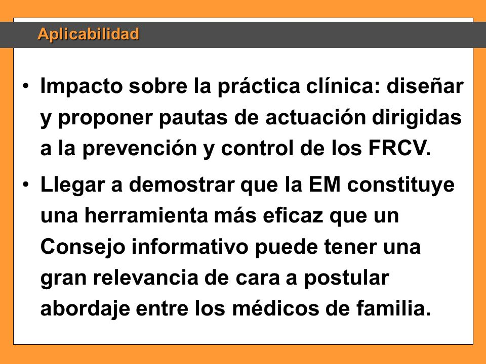 Aplicabilidad Impacto sobre la práctica clínica: diseñar y proponer pautas de actuación dirigidas a la prevención y control de los FRCV.Impacto sobre