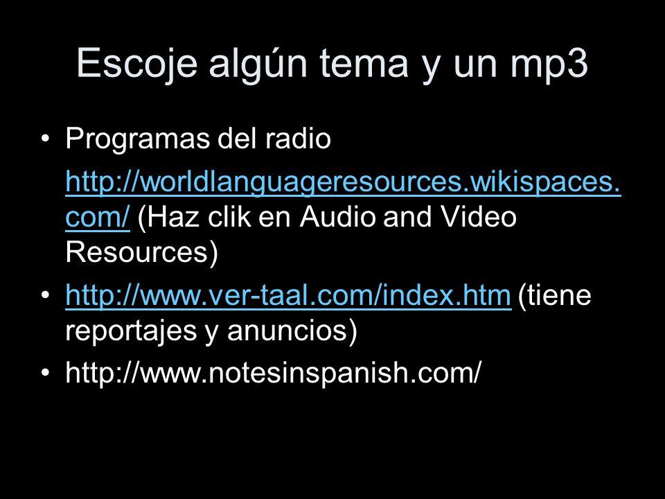 Escoje algún tema y un mp3 Programas del radio http://worldlanguageresources.wikispaces.