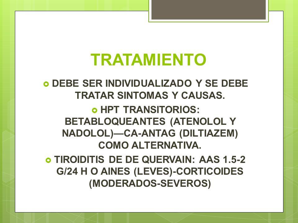 TRATAMIENTO DEBE SER INDIVIDUALIZADO Y SE DEBE TRATAR SINTOMAS Y CAUSAS. HPT TRANSITORIOS: BETABLOQUEANTES (ATENOLOL Y NADOLOL)CA-ANTAG (DILTIAZEM) CO
