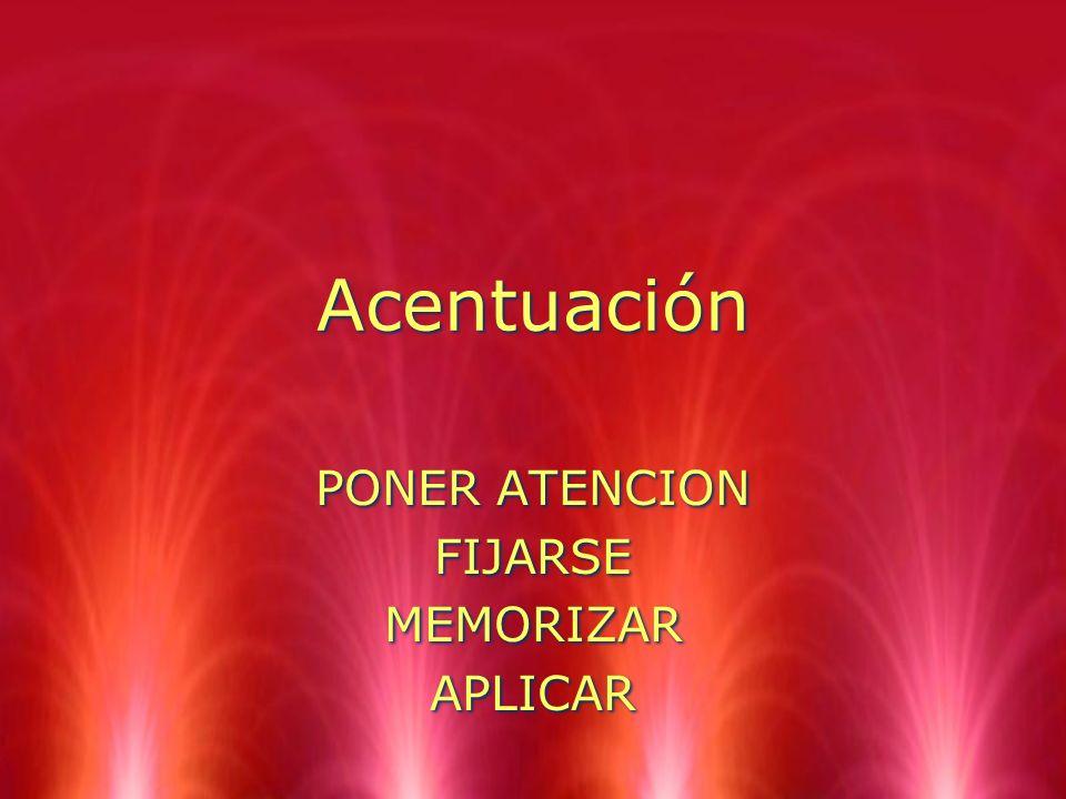 Acentuación PONER ATENCION FIJARSE MEMORIZAR APLICAR PONER ATENCION FIJARSE MEMORIZAR APLICAR