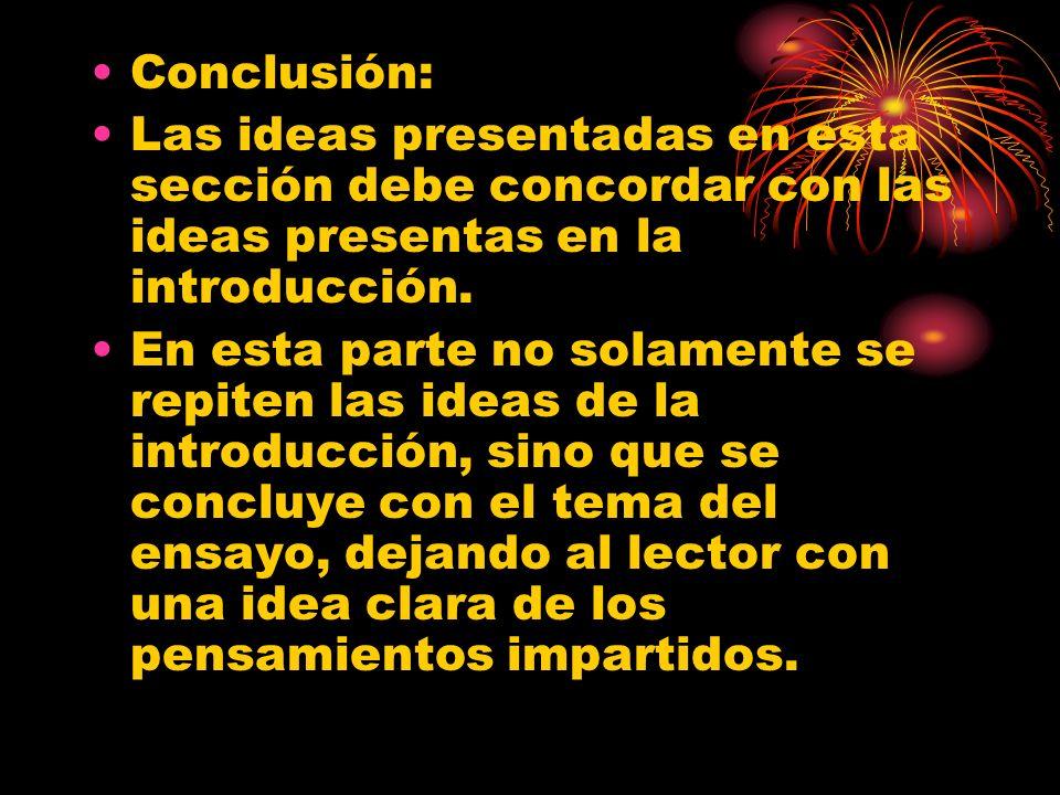 Conclusión: Las ideas presentadas en esta sección debe concordar con las ideas presentas en la introducción.