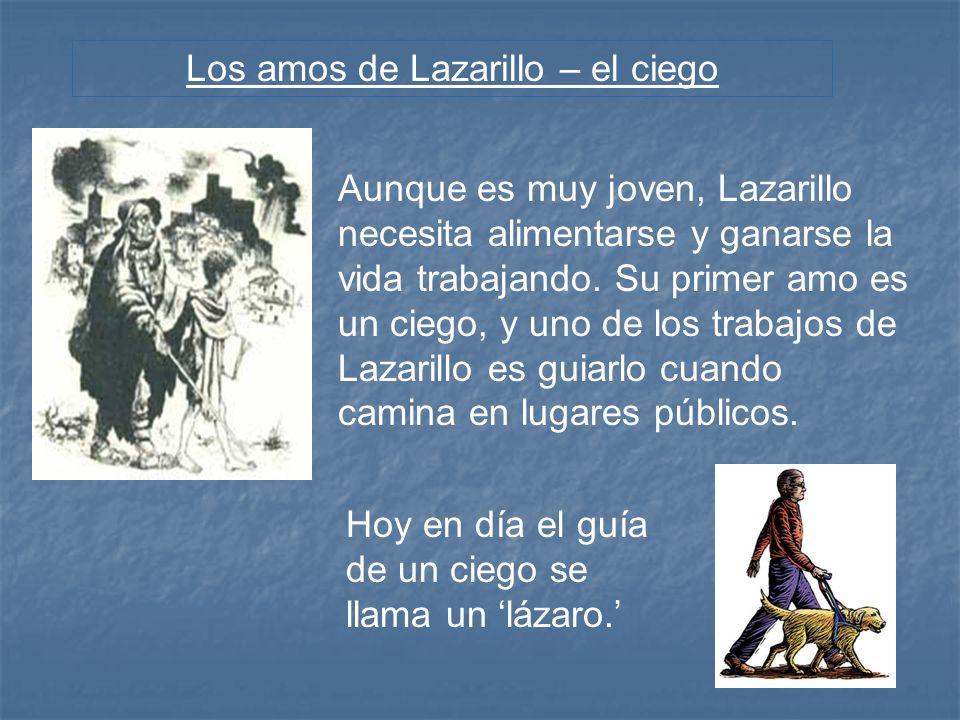 Los amos de Lazarillo – el ciego Aunque es muy joven, Lazarillo necesita alimentarse y ganarse la vida trabajando. Su primer amo es un ciego, y uno de