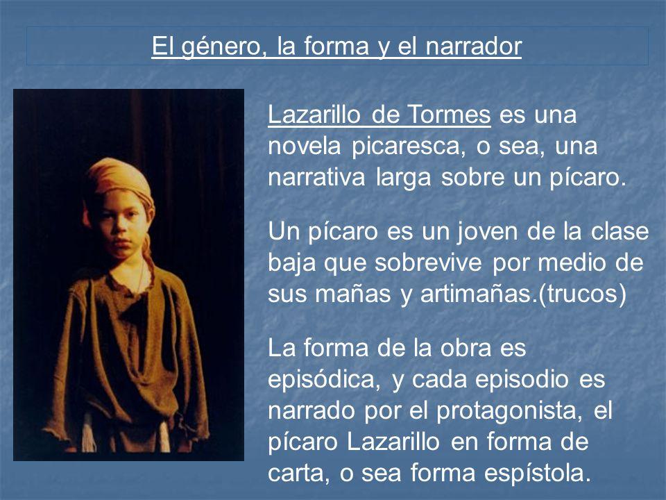 El género, la forma y el narrador Lazarillo de Tormes es una novela picaresca, o sea, una narrativa larga sobre un pícaro. Un pícaro es un joven de la