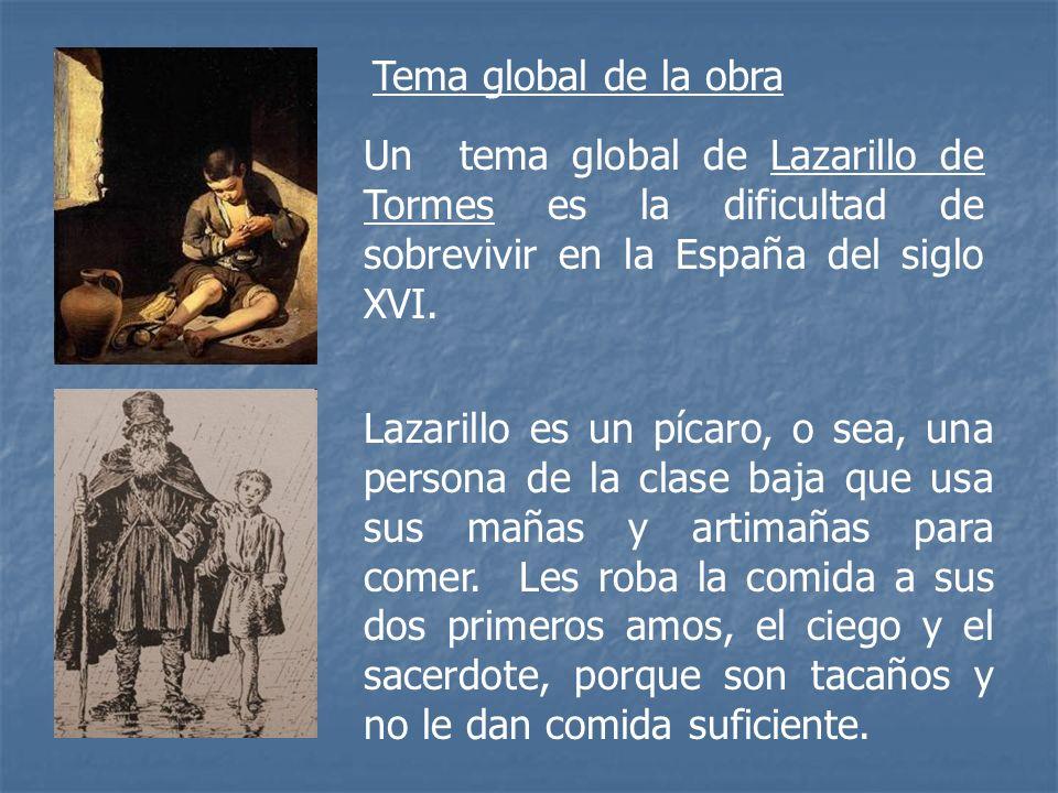 Tema global de la obra Un tema global de Lazarillo de Tormes es la dificultad de sobrevivir en la España del siglo XVI. Lazarillo es un pícaro, o sea,