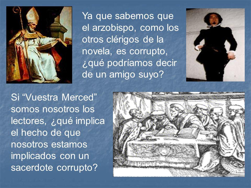 Ya que sabemos que el arzobispo, como los otros clérigos de la novela, es corrupto, ¿qué podríamos decir de un amigo suyo? Si Vuestra Merced somos nos