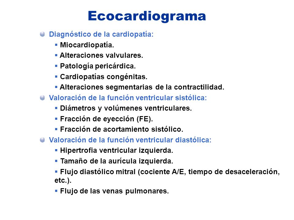 Ecocardiograma Diagnóstico de la cardiopatía: Miocardiopatía. Alteraciones valvulares. Patología pericárdica. Cardiopatías congénitas. Alteraciones se