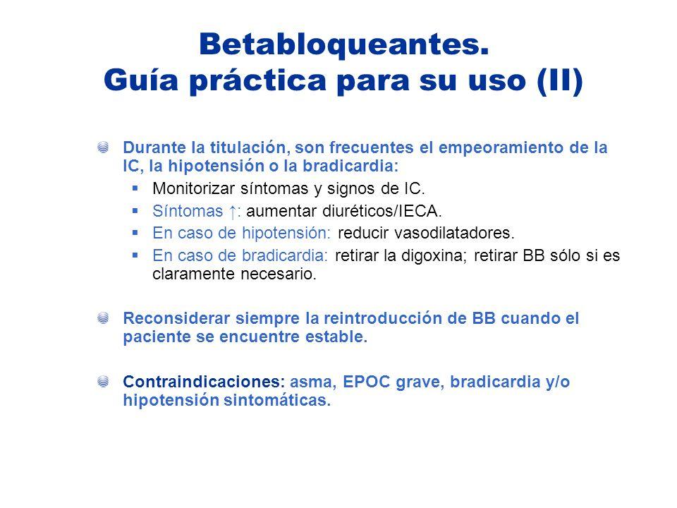 Durante la titulación, son frecuentes el empeoramiento de la IC, la hipotensión o la bradicardia: Monitorizar síntomas y signos de IC. Síntomas : aume