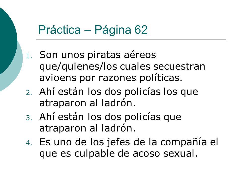 Práctica – Página 62 1. Son unos piratas aéreos que/quienes/los cuales secuestran avioens por razones políticas. 2. Ahí están los dos policías los que