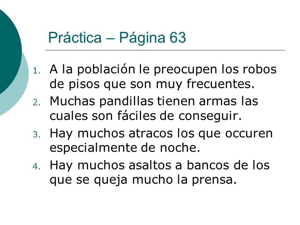 Práctica – Página 63 1. A la población le preocupen los robos de pisos que son muy frecuentes. 2. Muchas pandillas tienen armas las cuales son fáciles