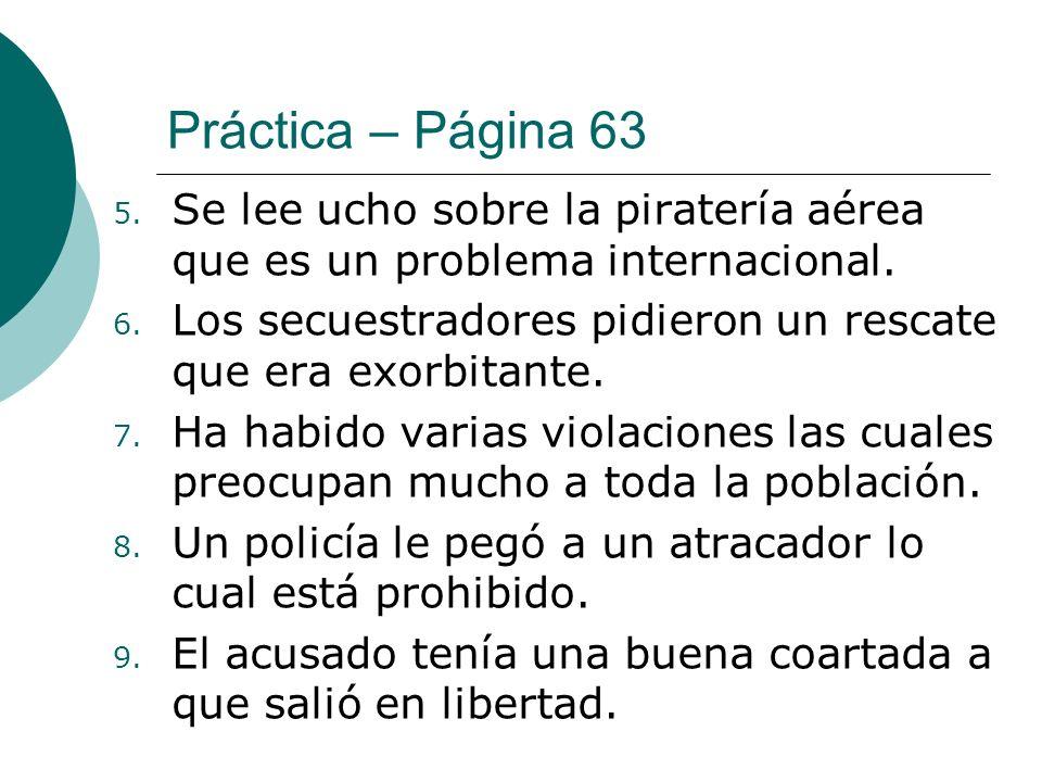 Práctica – Página 63 5. Se lee ucho sobre la piratería aérea que es un problema internacional. 6. Los secuestradores pidieron un rescate que era exorb