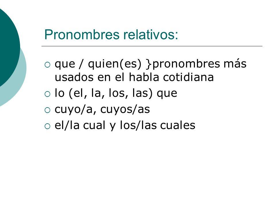 que / quien(es) }pronombres más usados en el habla cotidiana lo (el, la, los, las) que cuyo/a, cuyos/as el/la cual y los/las cuales Pronombres relativ