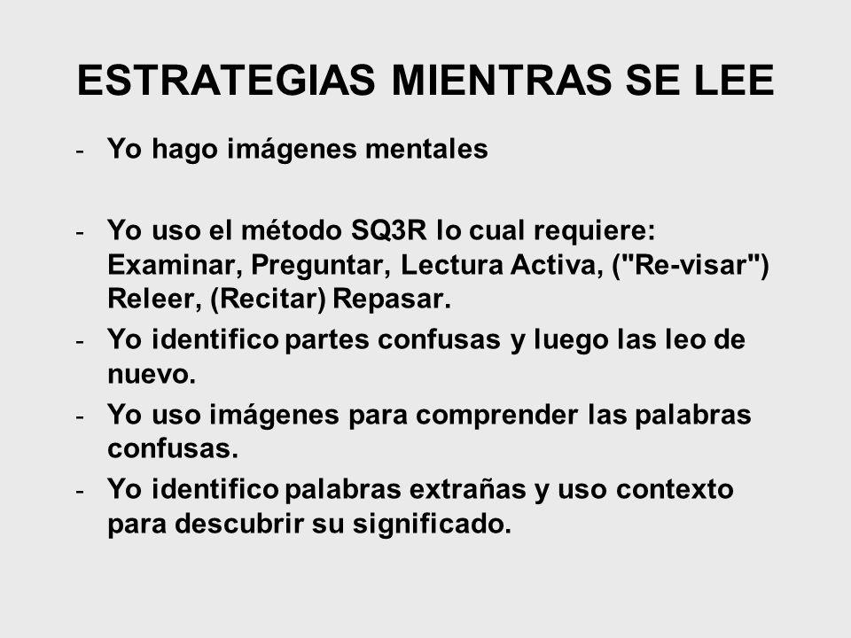 ESTRATEGIAS MIENTRAS SE LEE - Yo hago imágenes mentales - Yo uso el método SQ3R lo cual requiere: Examinar, Preguntar, Lectura Activa, (