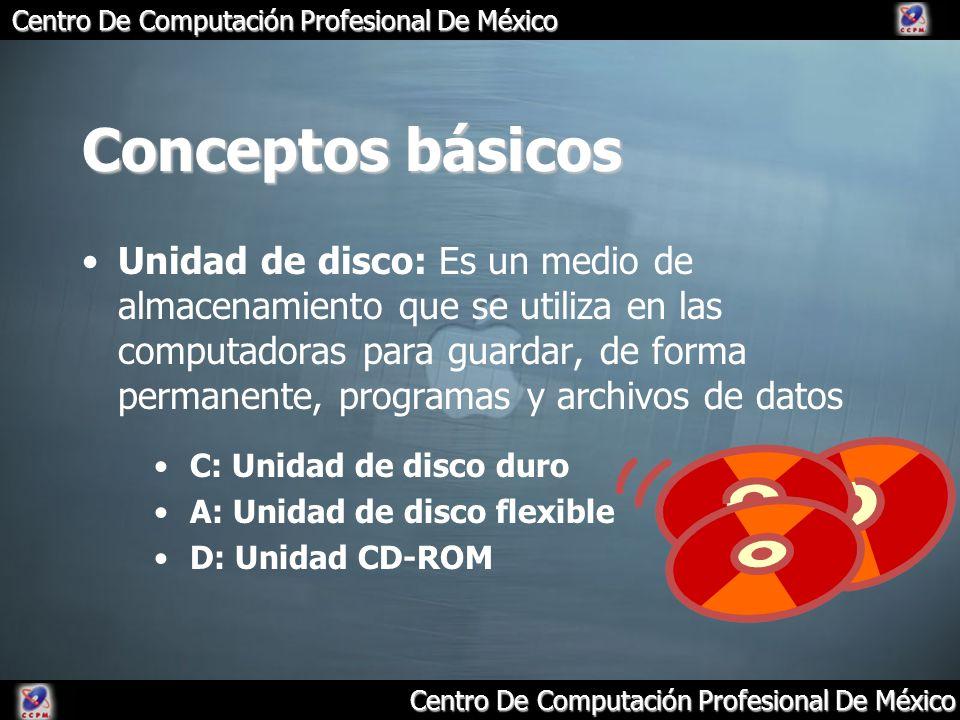 Centro De Computación Profesional De México Conceptos básicos Unidad de disco: Es un medio de almacenamiento que se utiliza en las computadoras para g