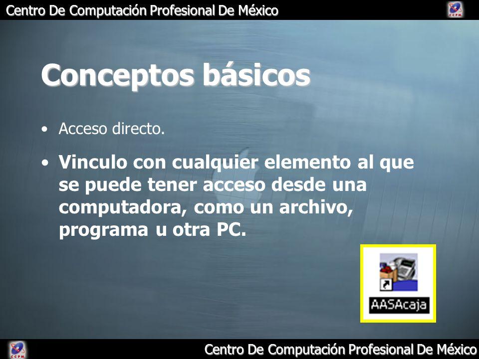 Conceptos básicos Acceso directo. Vinculo con cualquier elemento al que se puede tener acceso desde una computadora, como un archivo, programa u otra