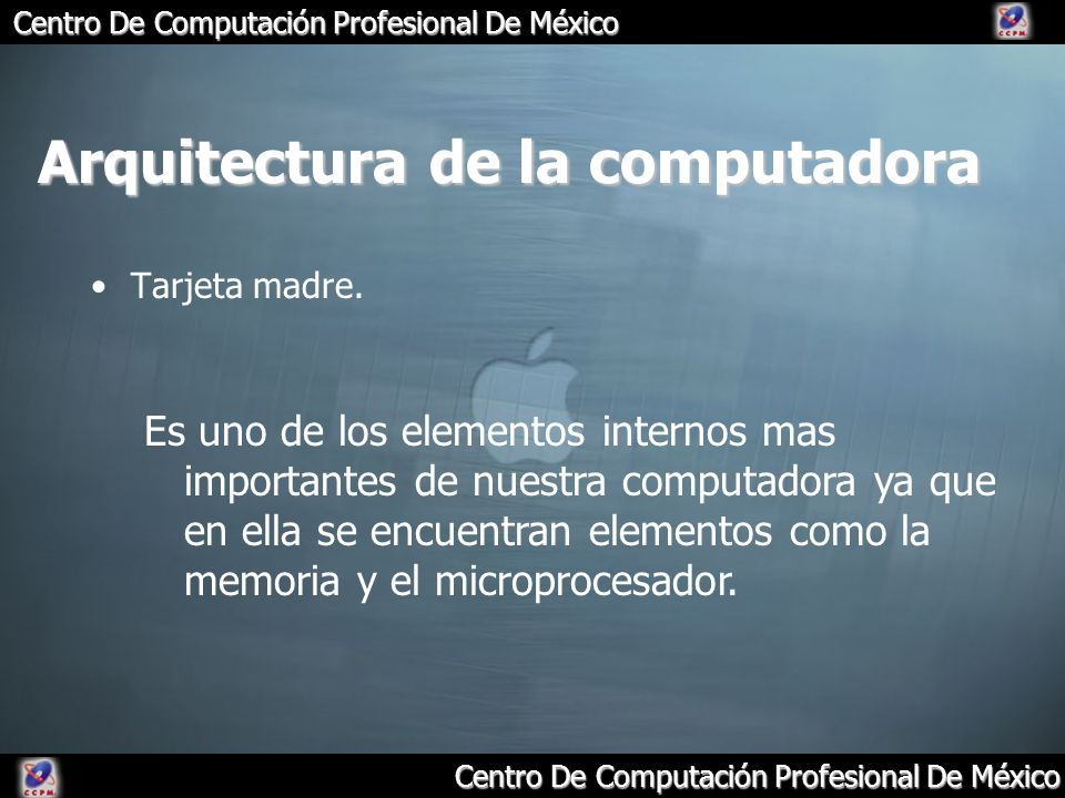 Centro De Computación Profesional De México Arquitectura de la computadora Tarjeta madre. Es uno de los elementos internos mas importantes de nuestra