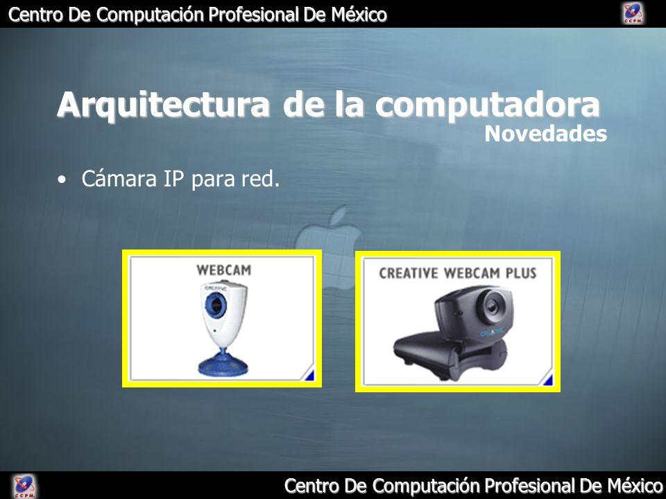 Centro De Computación Profesional De México Arquitectura de la computadora Cámara IP para red. Novedades