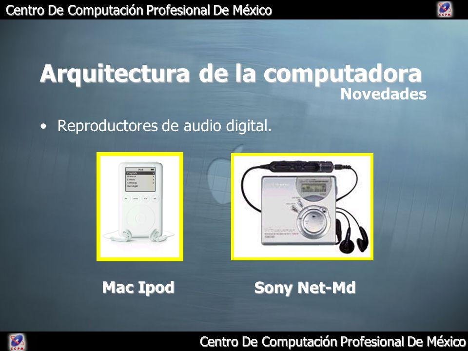 Centro De Computación Profesional De México Arquitectura de la computadora Reproductores de audio digital. Novedades Mac Ipod Sony Net-Md