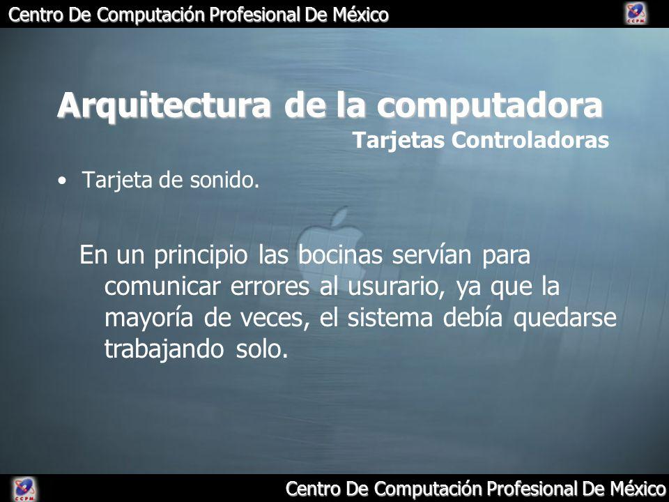 Arquitectura de la computadora Tarjeta de sonido. Tarjetas Controladoras En un principio las bocinas servían para comunicar errores al usurario, ya qu