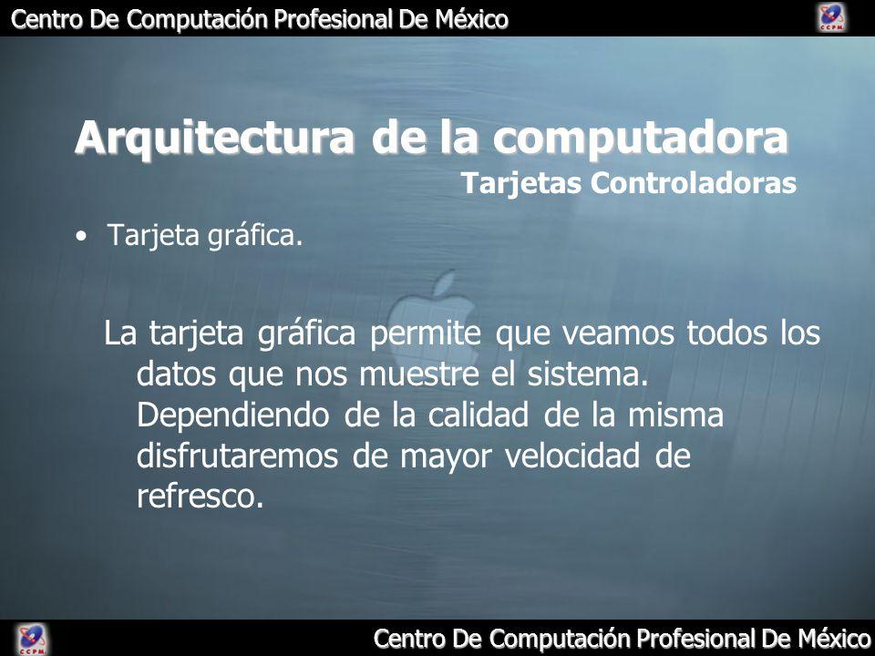 Arquitectura de la computadora Tarjeta gráfica. Tarjetas Controladoras La tarjeta gráfica permite que veamos todos los datos que nos muestre el sistem