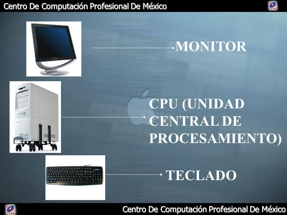 Centro De Computación Profesional De México MONITOR CPU (UNIDAD CENTRAL DE PROCESAMIENTO) TECLADO