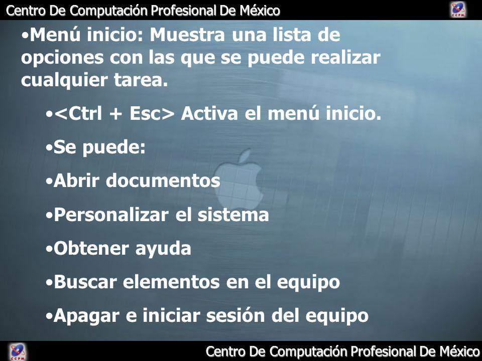 Centro De Computación Profesional De México Menú inicio: Muestra una lista de opciones con las que se puede realizar cualquier tarea. Activa el menú i