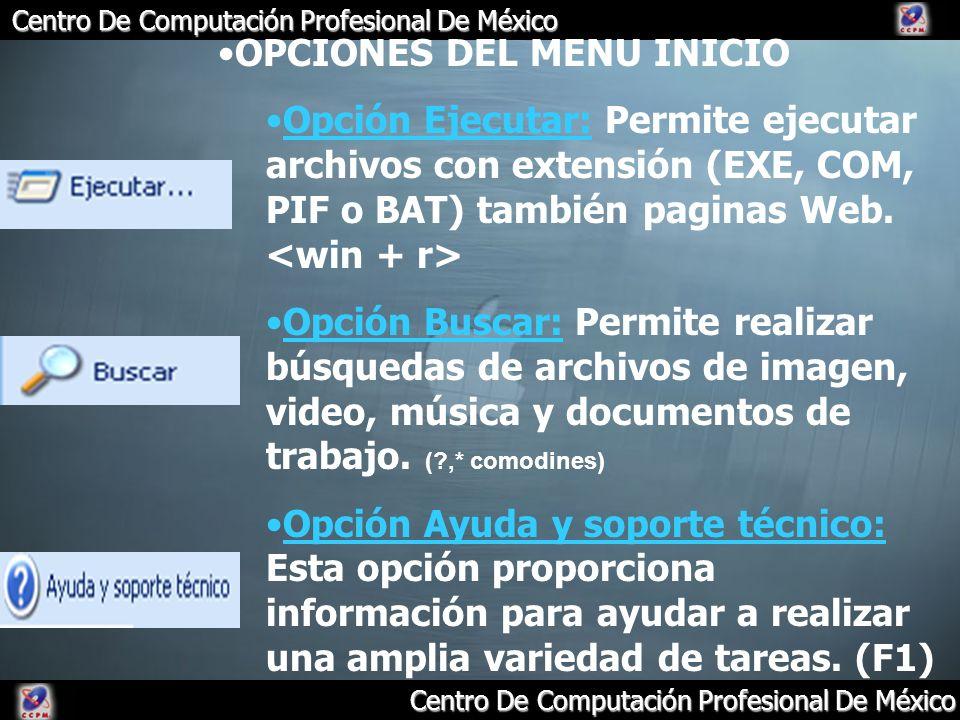 Centro De Computación Profesional De México OPCIONES DEL MENU INICIO Opción Ejecutar: Permite ejecutar archivos con extensión (EXE, COM, PIF o BAT) ta