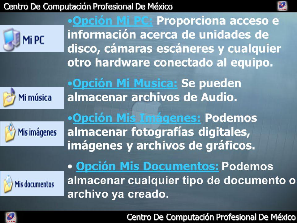 Centro De Computación Profesional De México Opción Mi PC: Proporciona acceso e información acerca de unidades de disco, cámaras escáneres y cualquier