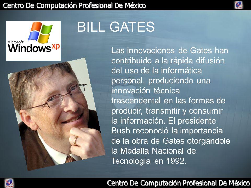 Centro De Computación Profesional De México BILL GATES Las innovaciones de Gates han contribuido a la rápida difusión del uso de la informática person