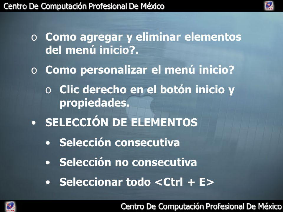 Centro De Computación Profesional De México oComo agregar y eliminar elementos del menú inicio?. oComo personalizar el menú inicio? oClic derecho en e