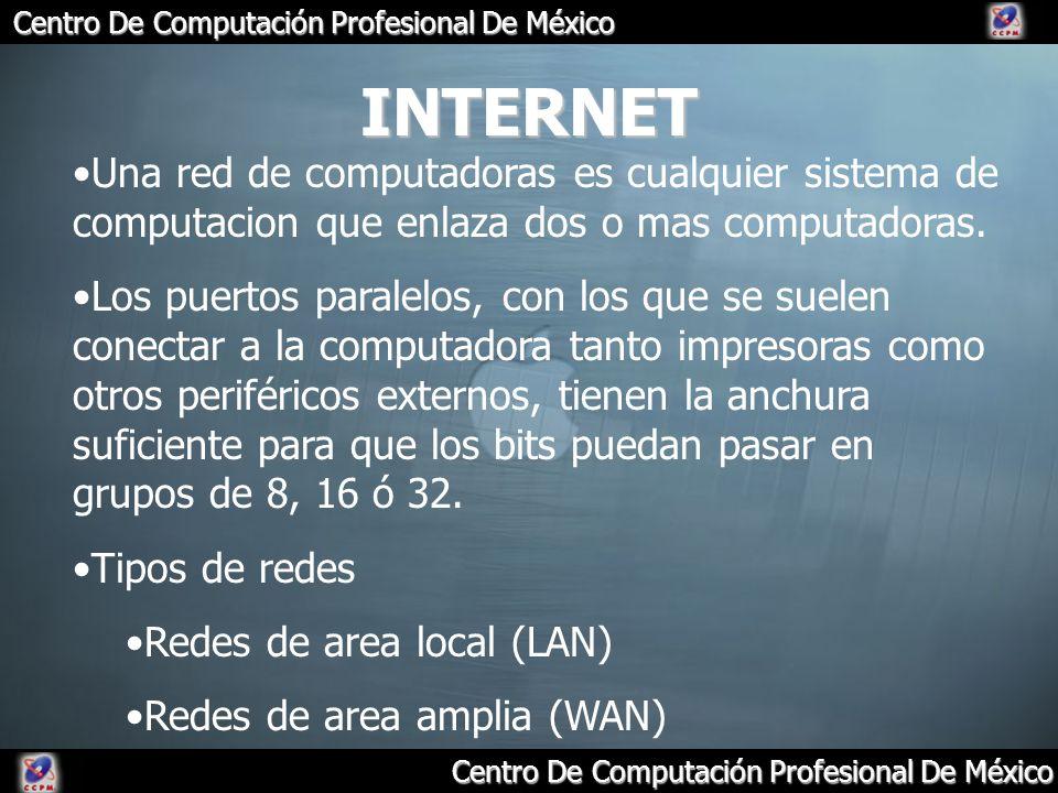 Centro De Computación Profesional De México INTERNET Una red de computadoras es cualquier sistema de computacion que enlaza dos o mas computadoras. Lo