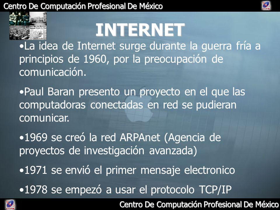 Centro De Computación Profesional De México INTERNET La idea de Internet surge durante la guerra fría a principios de 1960, por la preocupación de com