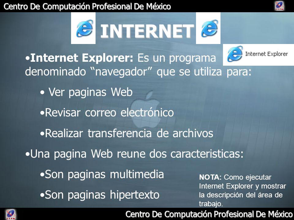 Centro De Computación Profesional De México INTERNET Internet Explorer: Es un programa denominado navegador que se utiliza para: Ver paginas Web Revis