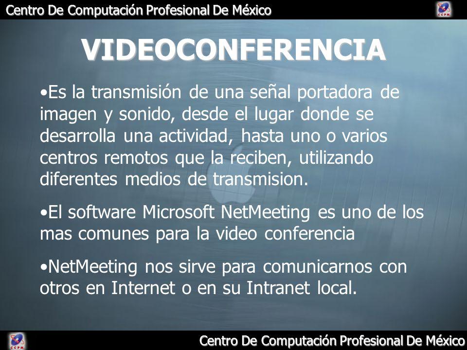 Centro De Computación Profesional De México VIDEOCONFERENCIA Es la transmisión de una señal portadora de imagen y sonido, desde el lugar donde se desa