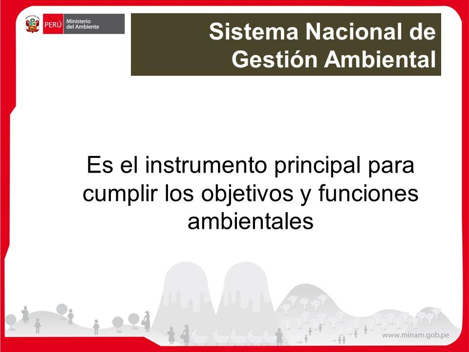 Es el instrumento principal para cumplir los objetivos y funciones ambientales Sistema Nacional de Gestión Ambiental