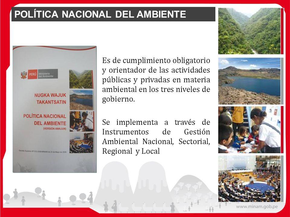 Es de cumplimiento obligatorio y orientador de las actividades públicas y privadas en materia ambiental en los tres niveles de gobierno. Se implementa