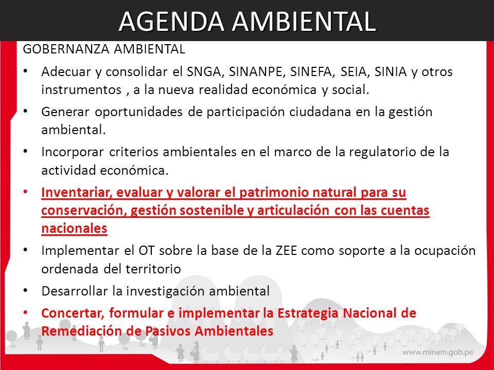 GOBERNANZA AMBIENTAL Adecuar y consolidar el SNGA, SINANPE, SINEFA, SEIA, SINIA y otros instrumentos, a la nueva realidad económica y social. Generar