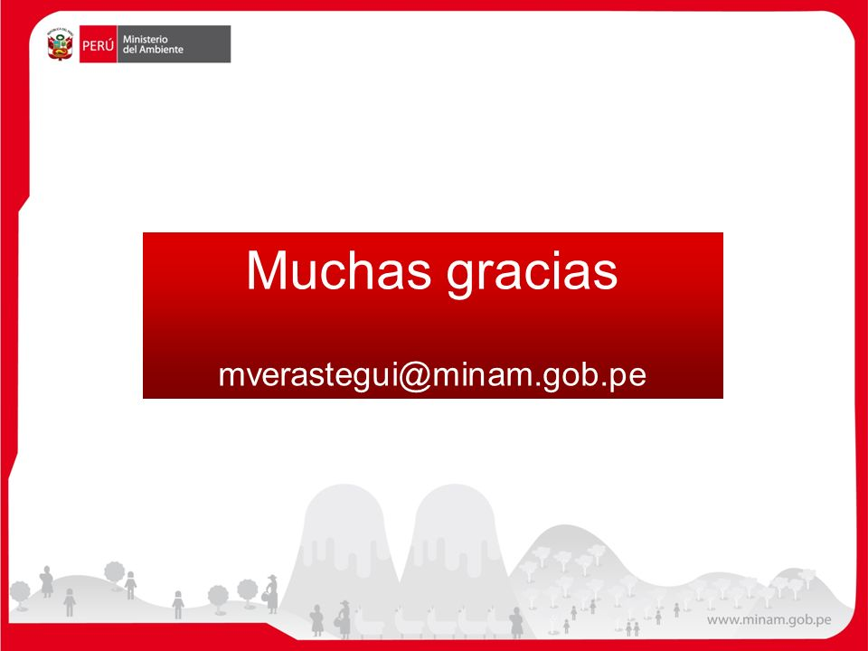 Muchas gracias mverastegui@minam.gob.pe