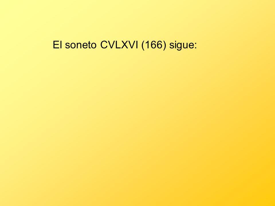 El soneto CVLXVI (166) sigue: