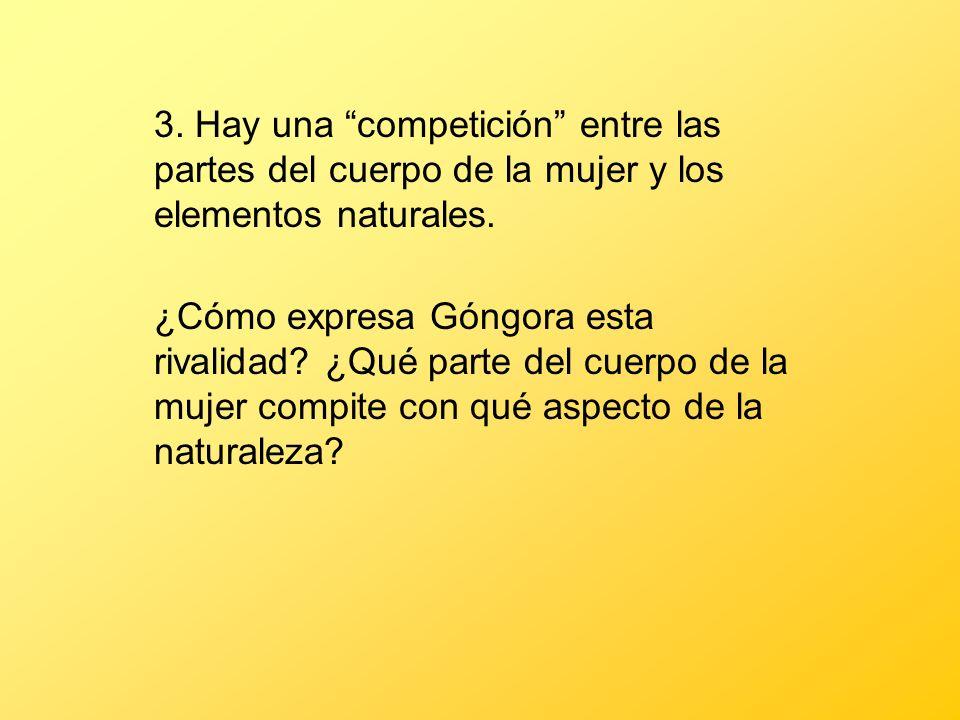 3. Hay una competición entre las partes del cuerpo de la mujer y los elementos naturales. ¿Cómo expresa Góngora esta rivalidad? ¿Qué parte del cuerpo