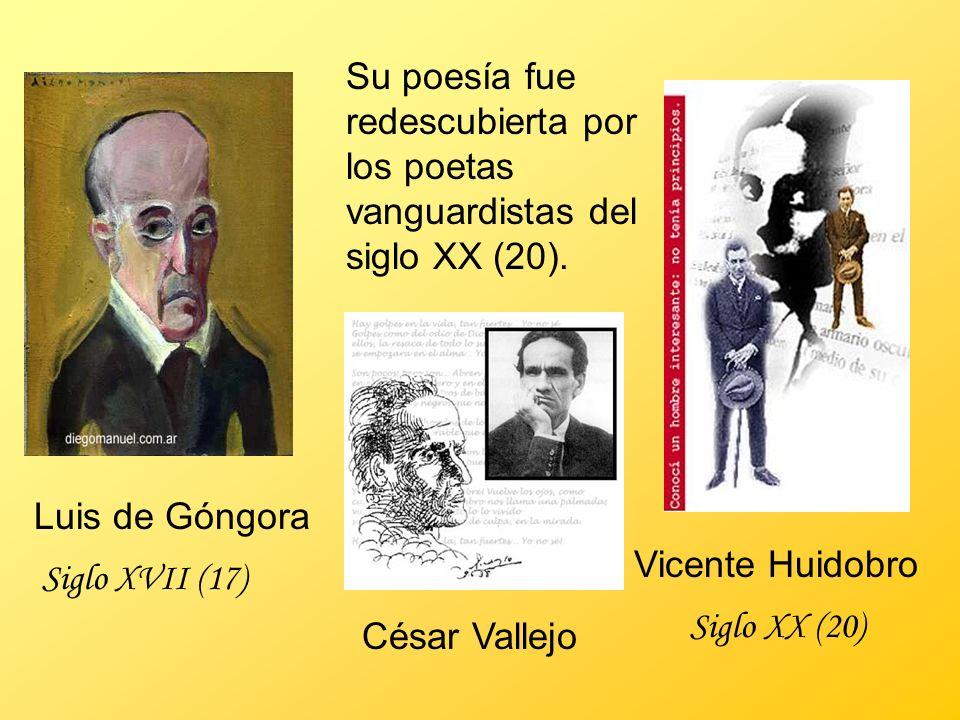 Su poesía fue redescubierta por los poetas vanguardistas del siglo XX (20). César Vallejo Vicente Huidobro Luis de Góngora Siglo XX (20) Siglo XVII (1