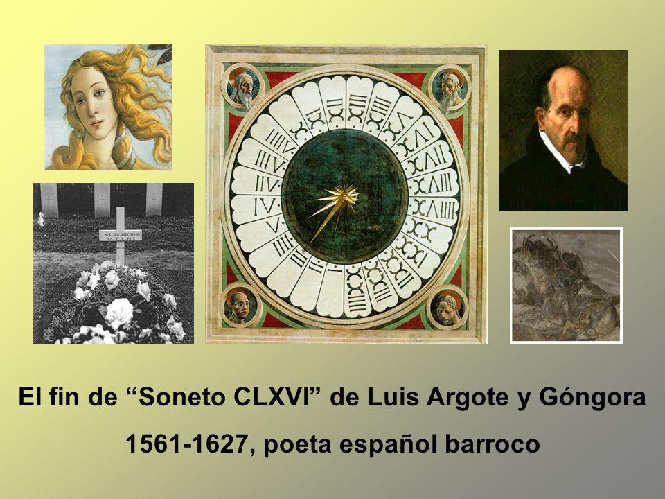 El fin de Soneto CLXVI de Luis Argote y Góngora 1561-1627, poeta español barroco