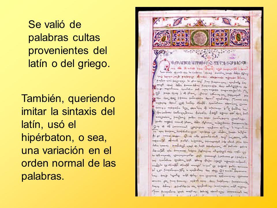 Se valió de palabras cultas provenientes del latín o del griego. También, queriendo imitar la sintaxis del latín, usó el hipérbaton, o sea, una variac