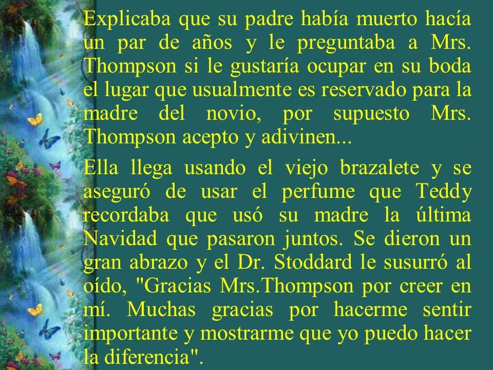 Explicaba que su padre había muerto hacía un par de años y le preguntaba a Mrs. Thompson si le gustaría ocupar en su boda el lugar que usualmente es r